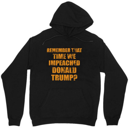 Remember That Time We Impeached Donald Trump Unisex Hoodie Designed By Star Store