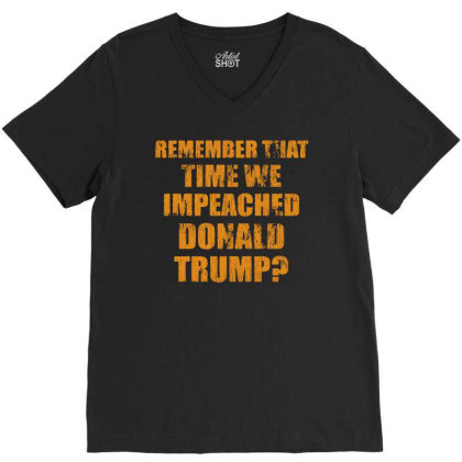 Remember That Time We Impeached Donald Trump V-neck Tee Designed By Star Store