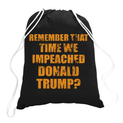 Remember That Time We Impeached Donald Trump Drawstring Bags Designed By Star Store