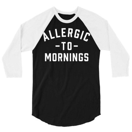 Allergic To Mornings Funny Slogan Unisex T Shirt Gift Idea Top 01 3/4 Sleeve Shirt Designed By G3ry