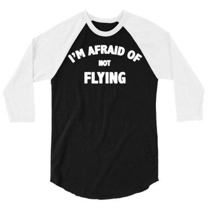 Aviation T Shirt   Funny Flying T Shirt   Im Afraid Of Not Flying 01 3/4 Sleeve Shirt Designed By G3ry