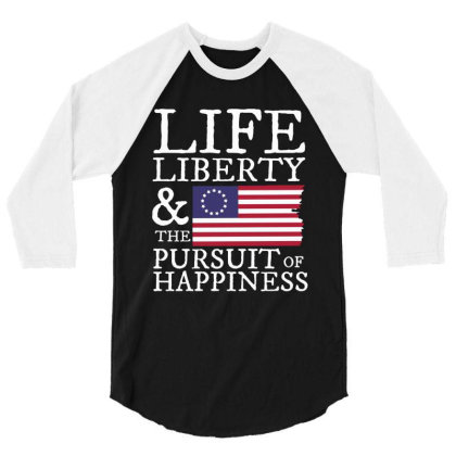 Life Liberty & The Pursuit Of Happiness 4th Of July 3/4 Sleeve Shirt Designed By Star Store