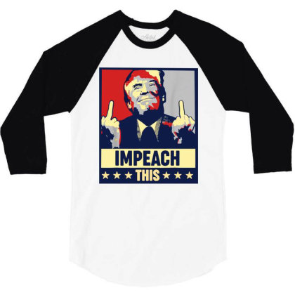 Impeach This Trump 3/4 Sleeve Shirt Designed By Star Store