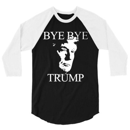 Funny Bye Bye Trump 3/4 Sleeve Shirt Designed By Star Store