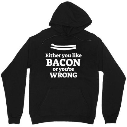 Bacon T Shirt Either You Like Or You're Wrong Mens Funny Slogan Breakf Unisex Hoodie Designed By G3ry