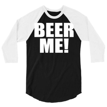 Beer Me ! Funny Novelty Slogan Funny Mens Loose Fit Cotton T Shirt 01 3/4 Sleeve Shirt Designed By G3ry