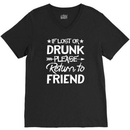 Black If Lost Or Drunk Please Return To My Friend Shirt Gift Funny V-neck Tee Designed By G3ry