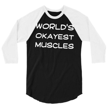 Crazy Dog T Shirts Worlds Okayest Muscles Funny Gym Fitness Humor Work 3/4 Sleeve Shirt Designed By G3ry