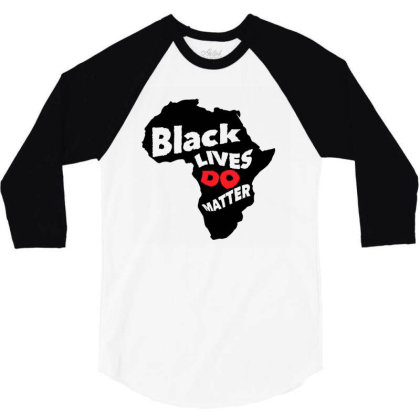 Black Lives Do Matter 3/4 Sleeve Shirt Designed By Qudkin