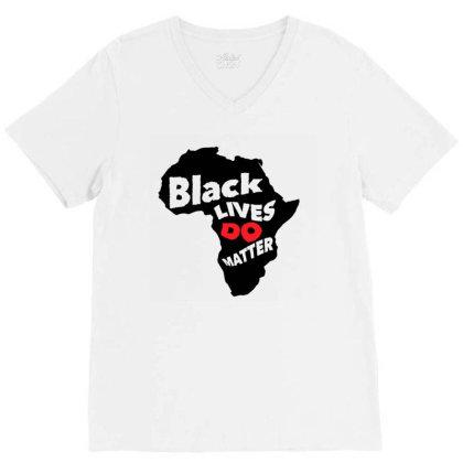 Black Lives Do Matter V-neck Tee Designed By Qudkin