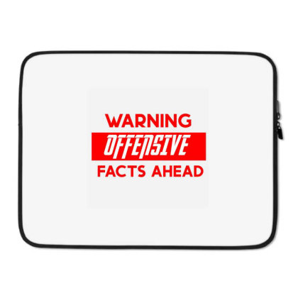 Warning Offensive Facts Ahead Laptop Sleeve Designed By Cloudystars