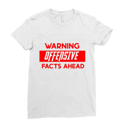 Warning Offensive Facts Ahead Ladies Fitted T-shirt Designed By Cloudystars