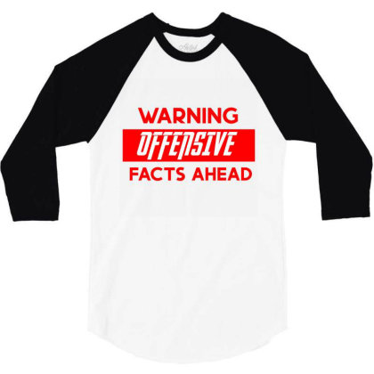 Warning Offensive Facts Ahead 3/4 Sleeve Shirt Designed By Cloudystars