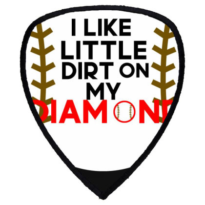 I Like Little Dirt On My Diamond Shield S Patch Designed By Cloudystars