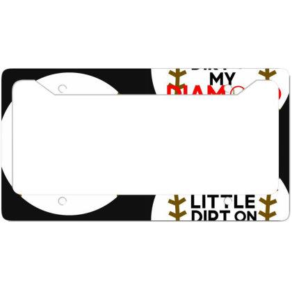 I Like Little Dirt On My Diamond License Plate Frame Designed By Cloudystars