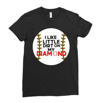 I Like Little Dirt On My Diamond Ladies Fitted T-shirt Designed By Cloudystars