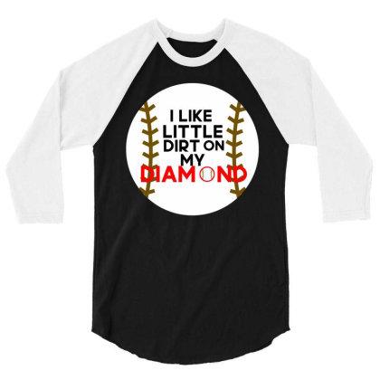 I Like Little Dirt On My Diamond 3/4 Sleeve Shirt Designed By Cloudystars