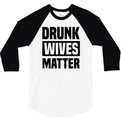 Drunk Wives Matter T Shirt Funny Drinking Men's Ladies Top Wine Lover 3/4 Sleeve Shirt Designed By G3ry