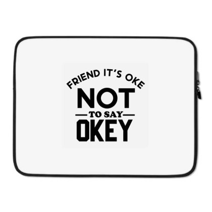 It Ok Not To Say Ok Laptop Sleeve Designed By Cloudystars