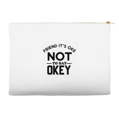 It Ok Not To Say Ok Accessory Pouches Designed By Cloudystars