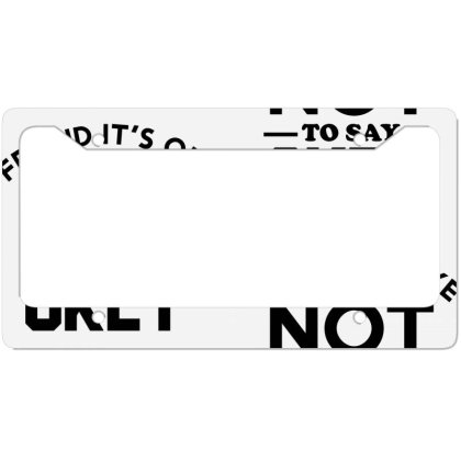 It Ok Not To Say Ok License Plate Frame Designed By Cloudystars