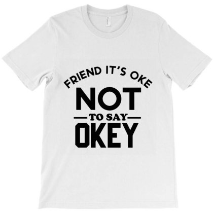 It Ok Not To Say Ok T-shirt Designed By Cloudystars
