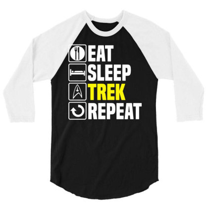 Eat Sleep Trek Repeat T Shirt Funny Star Fathers Day Dad Picard Birthd 3/4 Sleeve Shirt Designed By G3ry