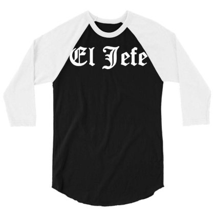 El Jefe Shirt   Dia Del Padre Papa Funny T Shirt Chicano Mexican Humor 3/4 Sleeve Shirt Designed By G3ry