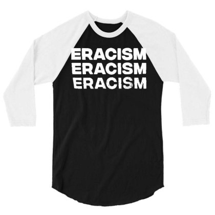 Eracism Anti Racism T Shirt Funny Cotton Tee Vintage Gift For Men Wome 3/4 Sleeve Shirt Designed By G3ry
