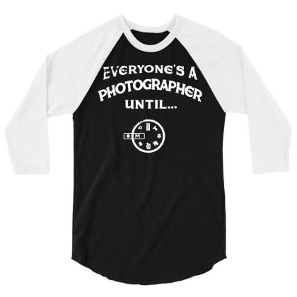 Everyone's A Photographer Until Manual Mode Funny T Shirt 3/4 Sleeve Shirt Designed By G3ry
