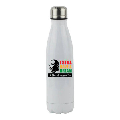 I Still Have A Dream Stainless Steel Water Bottle Designed By Qudkin