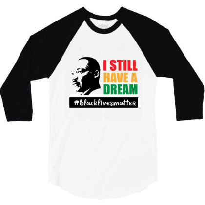 I Still Have A Dream 3/4 Sleeve Shirt Designed By Qudkin