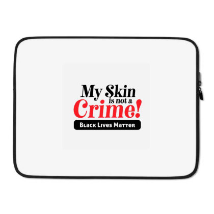 My Skin Is Not A Crime! Laptop Sleeve Designed By Qudkin