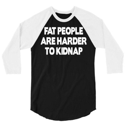 Fat People Are Harder To Kidnap Funny Mens Loose Fit Cotton T Shirt 3/4 Sleeve Shirt Designed By G3ry
