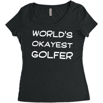 Feelin Good Tees World's Okayest Golfer Sports Golfing Golf Funny Unis Women's Triblend Scoop T-shirt Designed By G3ry