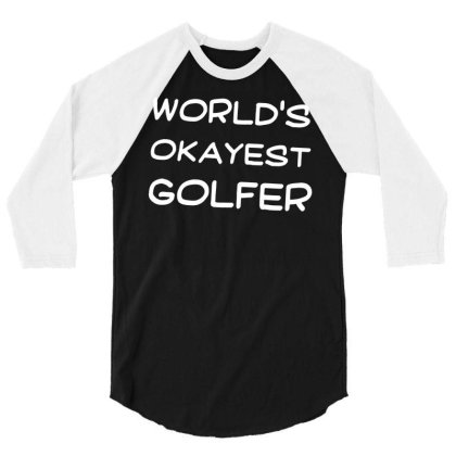 Feelin Good Tees World's Okayest Golfer Sports Golfing Golf Funny Unis 3/4 Sleeve Shirt Designed By G3ry