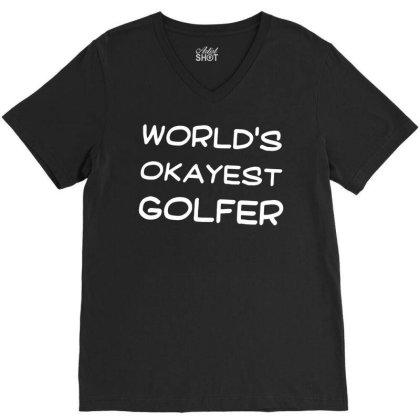Feelin Good Tees World's Okayest Golfer Sports Golfing Golf Funny Unis V-neck Tee Designed By G3ry
