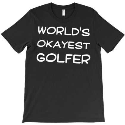 Feelin Good Tees World's Okayest Golfer Sports Golfing Golf Funny Unis T-shirt Designed By G3ry