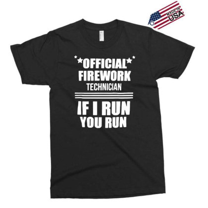 Firework Technician If I Run You Run Funny 4th Of July Independence Da Exclusive T-shirt Designed By G3ry