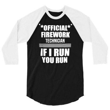 Firework Technician If I Run You Run Funny 4th Of July Independence Da 3/4 Sleeve Shirt Designed By G3ry