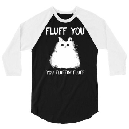 Fluff You You Fluffin' Fluff Shirt Funny Cat Kitten T Shirts Vintage M 3/4 Sleeve Shirt Designed By G3ry