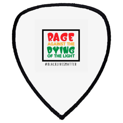 Rage Against The Dying Of The Light Shield S Patch Designed By Qudkin