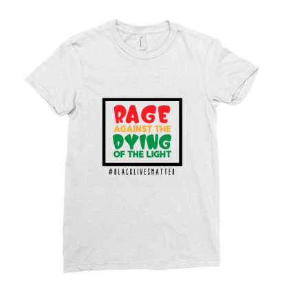 Rage Against The Dying Of The Light Ladies Fitted T-shirt Designed By Qudkin