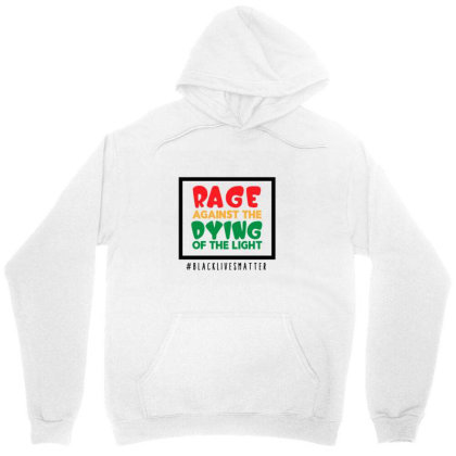 Rage Against The Dying Of The Light Unisex Hoodie Designed By Qudkin