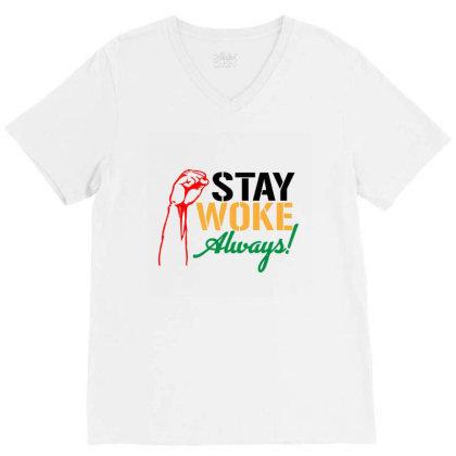 Stay Woke Always! V-neck Tee Designed By Qudkin