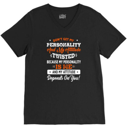 Funny Don't Get My Personality And My Attitude Twisted Men Women T Shi V-neck Tee Designed By G3ry