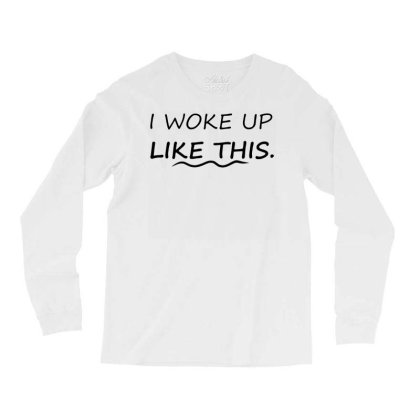 Funny I Woke Up Like This T Shirt Meme Hipster Yonce Tee Mens Gift Long Sleeve Shirts Designed By G3ry