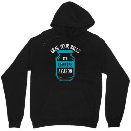 Funny Grab Your Balls Its Canning Season Tshirt Unisex Hoodie Designed By G3ry