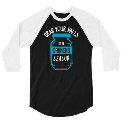 Funny Grab Your Balls Its Canning Season Tshirt 3/4 Sleeve Shirt Designed By G3ry