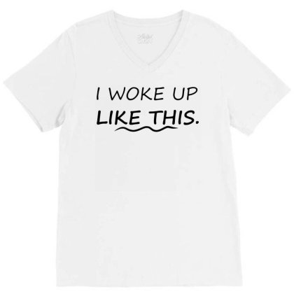 Funny I Woke Up Like This T Shirt Meme Hipster Yonce Tee Mens Gift V-neck Tee Designed By G3ry